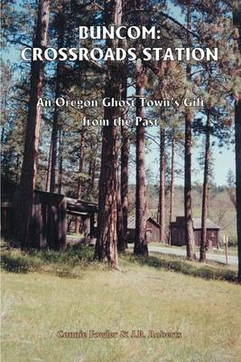 Buncom: Crossroads Station: An Oregon Ghost Town's Gift from the Past by Connie May Fowler