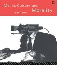 Media Culture & Morality by Keith Tester image