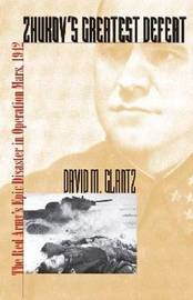 Zhukov's Greatest Defeat by David M Glantz