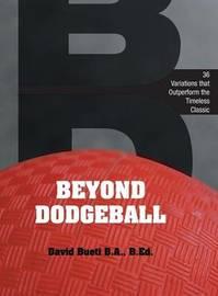 Beyond Dodgeball by David Bueti