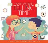 Telling Time / By Bridget Heos; Illustrated by Katya Longhi by Bridget Heos