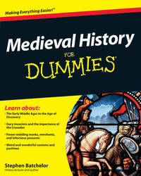 Medieval History For Dummies by Stephen Batchelor