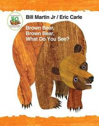 Brown Bear, Brown Bear, What Do You See? 50th Anniversary Edition Padded Board Book by Bill Martin