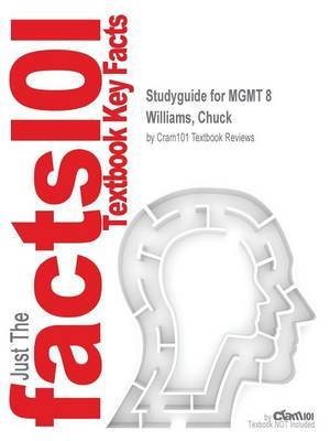 Studyguide for Mgmt 8 by Williams, Chuck, ISBN 9781285867502 by Cram101 Textbook Reviews
