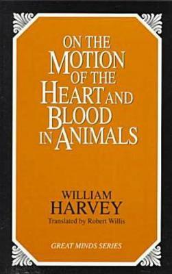 On The Motion Of The Heart And Blood In Animals by William Harvey
