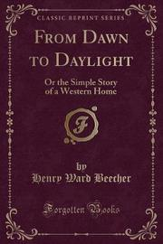 From Dawn to Daylight by Henry Ward Beecher