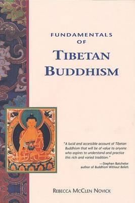 Fundamentals Of Tibetan Buddhism by Rebecca McClen Novick