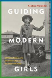 Guiding Modern Girls by Kristine Alexander image