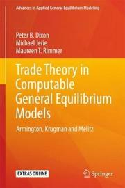 Trade Theory in Computable General Equilibrium Models by Peter B. Dixon
