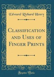 Classification and Uses of Finger Prints (Classic Reprint) by Edward Richard Henry image