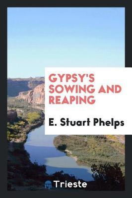 Gypsy's Sowing and Reaping by E Stuart Phelps image