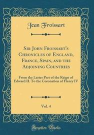 Sir John Froissart's Chronicles of England, France, Spain, and the Adjoining Countries, Vol. 4 by Jean Froissart image