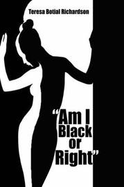 """Am I Black or Right"" by Teresa, Botial Richardson image"