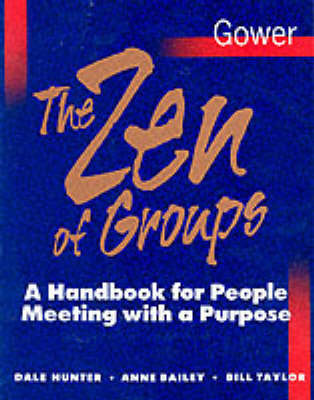 The Zen of Groups: A Handbook for People Meeting with a Purpose by Dale Hunter image