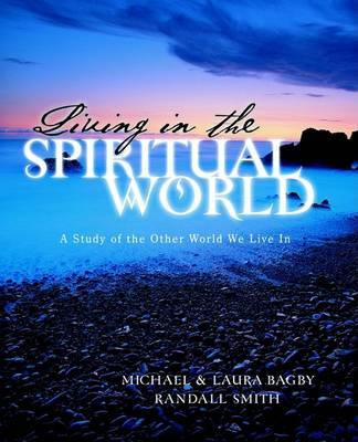 Living in the Spiritual World by Michael Bagby, Dds, PhD image