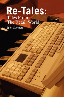 Re-Tales: Tales from the Retail World by Jack Cochran, MD
