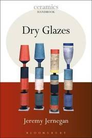Dry Glazes by Jeremy Jerneghan