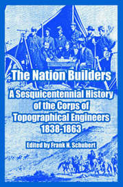 The Nation Builders: A Sesquicentennial History of the Corps of Topographical Engineers 1838-1863 image