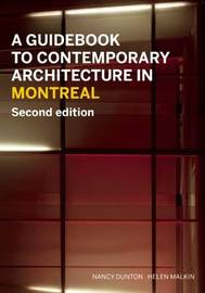 A Guidebook to Contemporary Architecture in Montreal by Nancy Dunton