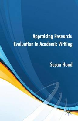 Appraising Research: Evaluation in Academic Writing by S. Hood