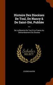 Histoire Des Dioceses de Toul, de Nancy & de Saint-Die, Publiee ... by Eugene Martin image