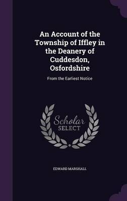 An Account of the Township of Iffley in the Deanery of Cuddesdon, Osfordshire by Edward Marshall