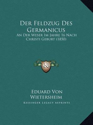 Der Feldzug Des Germanicus: An Der Weser Im Jahre 16 Nach Christi Geburt (1850) by Eduard Von Wietersheim image