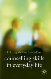 Counselling Skills in Everyday Life by Kathryn & David Geldard