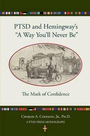 Ptsd and Hemingway's a Way You'll Never Be the Mark of Confidence by Dr Charles a Coleman Jr