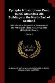 Epitaphs & Inscriptions from Burial Grounds & Old Buildings in the North-East of Scotland by John Grant Michie image