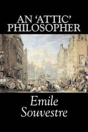An 'attic' Philosopher by Emile Souvestre, Fiction, Literary, Classics by Emile Souvestre image