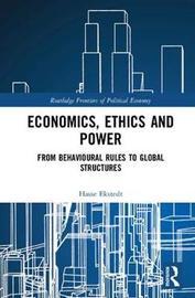 Economics, Ethics and Power by Hasse Ekstedt