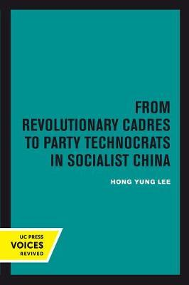 From Revolutionary Cadres to Party Technocrats in Socialist China by Hong Yung Lee image