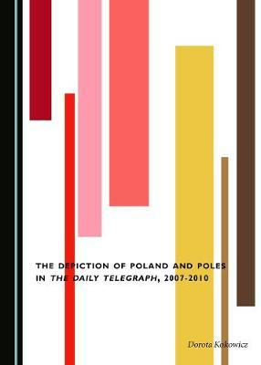 The Depiction of Poland and Poles in The Daily Telegraph, 2007-2010