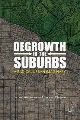 Degrowth in the Suburbs by Samuel Alexander