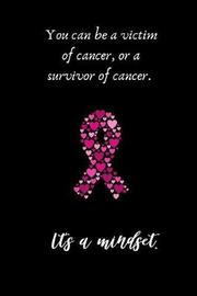 You can be a victim of cancer, or a survivor of cancer. It's a mindset by Get Rid Of It image