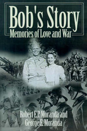 Bob's Story: Memories of Love and War by Robert E. P. Moranda image