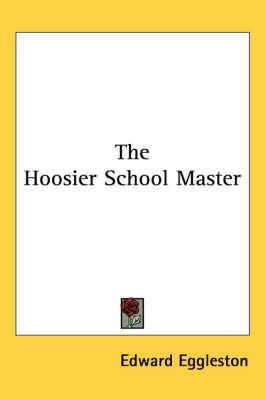 The Hoosier School Master by Edward Eggleston image