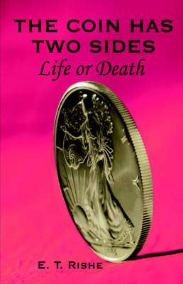 The Coin Has Two Sides: Life or Death by E. T. Rishe image