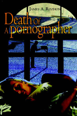 Death of a Pornographer by James A Rozhon image