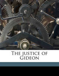 The Justice of Gideon by Eleanor Gates
