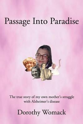 Passage Into Paradise: The True Story of My Own Mother S Struggle with Alzheimer S Disease by Dorothy Womack image