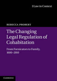 The Changing Legal Regulation of Cohabitation by Rebecca Probert
