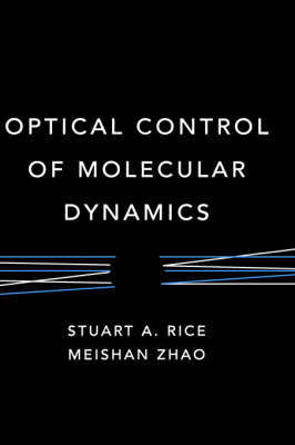 Optical Control of Molecular Dynamics by Stuart A Rice image