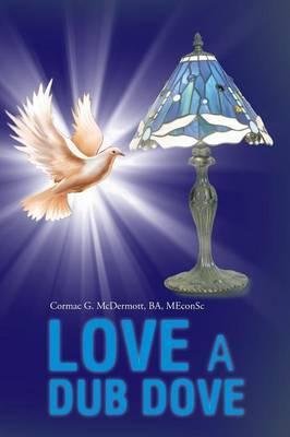 Love a Dub Dove by Ba Meconsc Cormac G McDermott