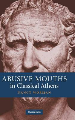 Abusive Mouths in Classical Athens by Nancy Worman