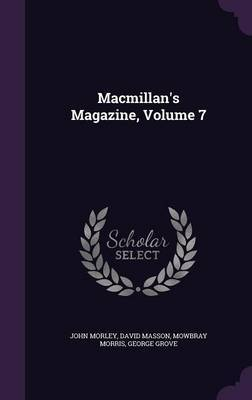 MacMillan's Magazine, Volume 7 by John Morley image