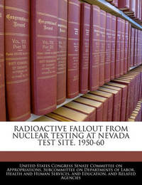 Radioactive Fallout from Nuclear Testing at Nevada Test Site, 1950-60 by United States