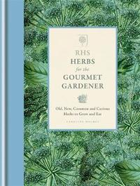 RHS Herbs for the Gourmet Gardener by Royal Horticultural Society