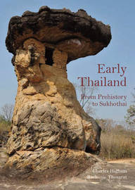 Early Thailand: from Prehistory to Sukhothai by Charles Higham